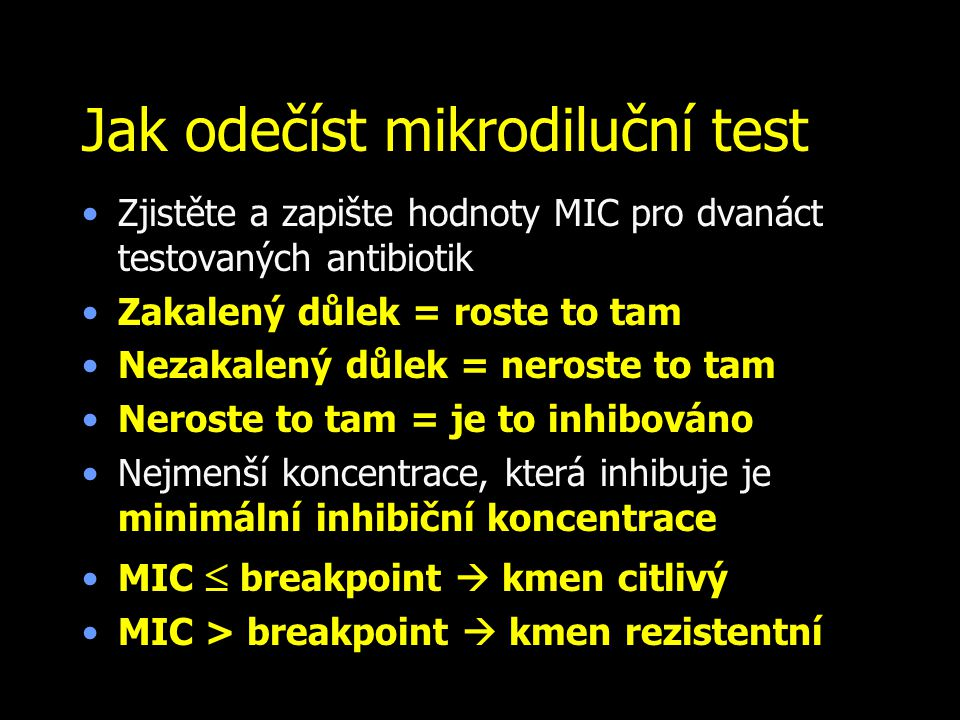 Jak odečíst mikrodiluční test Zjistěte a zapište hodnoty MIC pro dvanáct testovaných antibiotik Zakalený důlek = roste to tam Nezakalený důlek = neros