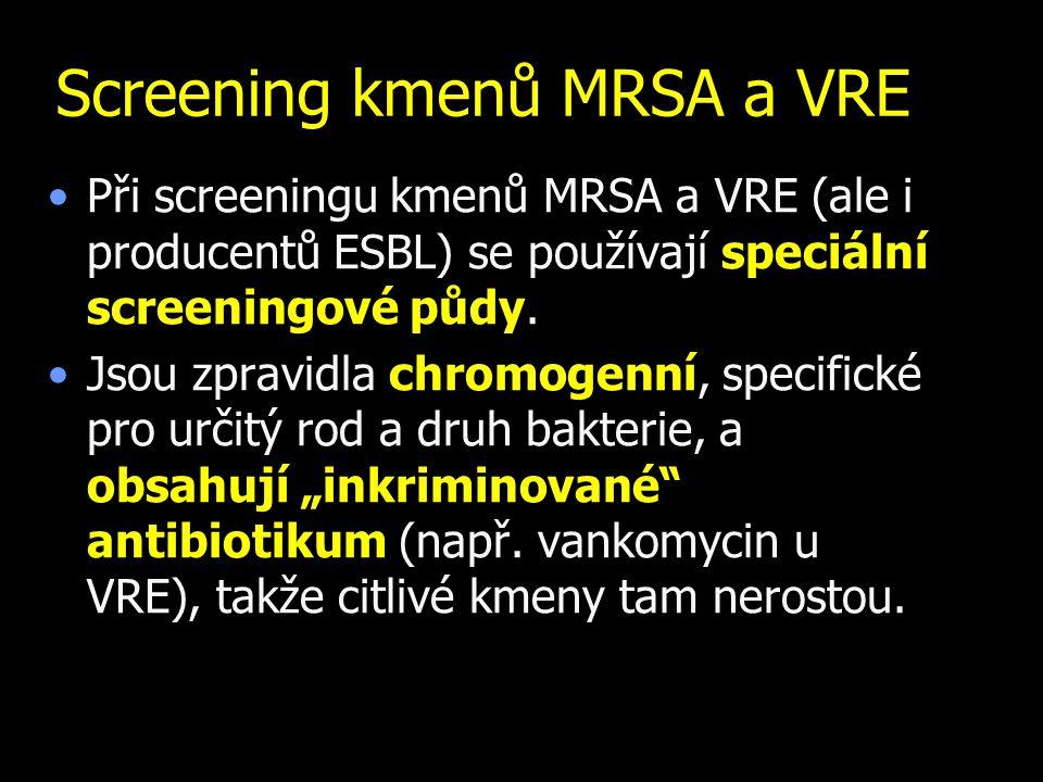 Screening kmenů MRSA a VRE Při screeningu kmenů MRSA a VRE (ale i producentů ESBL) se používají speciální screeningové půdy. Jsou zpravidla chromogenn