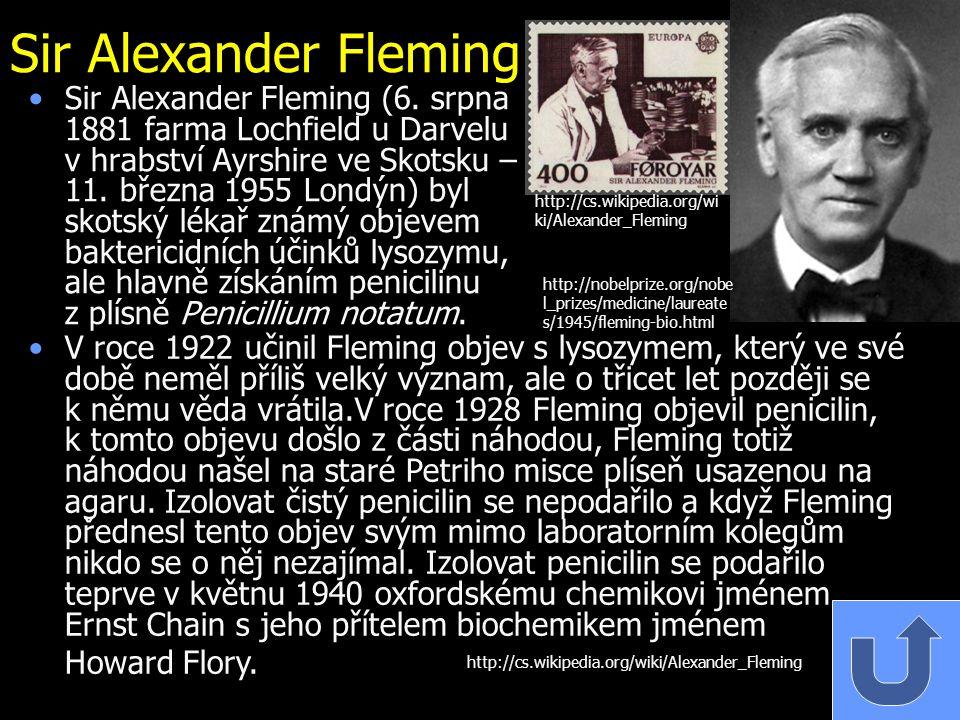 Sir Alexander Fleming Sir Alexander Fleming (6. srpna 1881 farma Lochfield u Darvelu v hrabství Ayrshire ve Skotsku – 11. března 1955 Londýn) byl skot