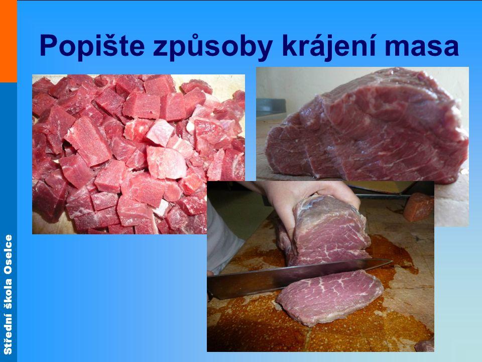 Střední škola Oselce Popište způsoby krájení masa