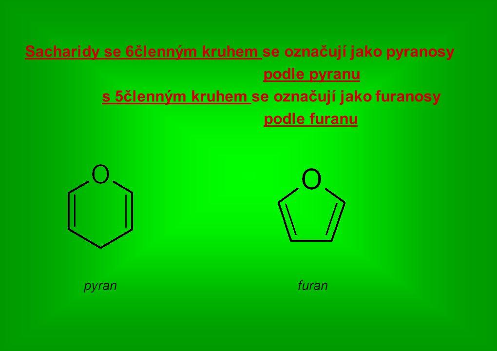 Sacharidy se 6členným kruhem se označují jako pyranosy podle pyranu s 5členným kruhem se označují jako furanosy podle furanu pyran furan