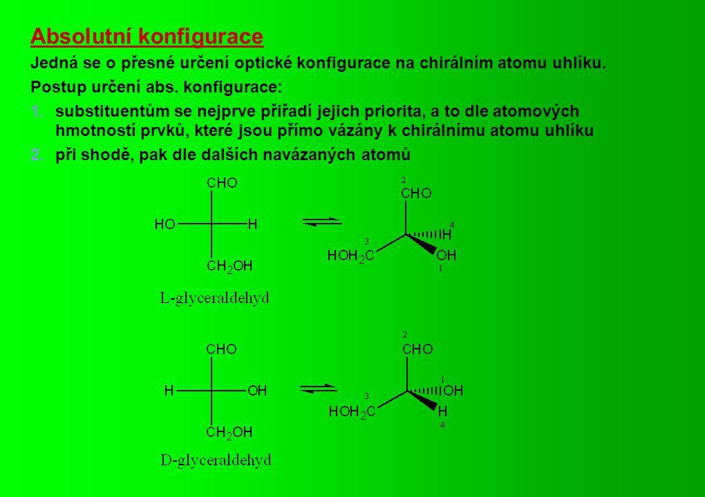 Absolutní konfigurace Jedná se o přesné určení optické konfigurace na chirálním atomu uhlíku. Postup určení abs. konfigurace: 1.substituentům se nejpr
