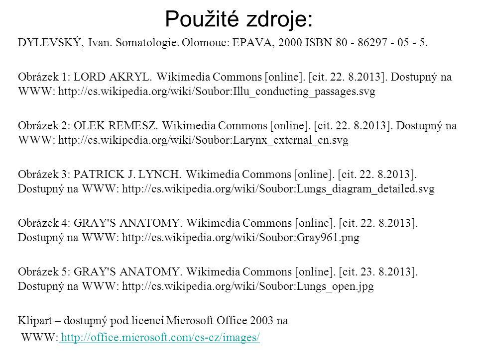 Použité zdroje: DYLEVSKÝ, Ivan. Somatologie. Olomouc: EPAVA, 2000 ISBN 80 - 86297 - 05 - 5. Obrázek 1: LORD AKRYL. Wikimedia Commons [online]. [cit. 2