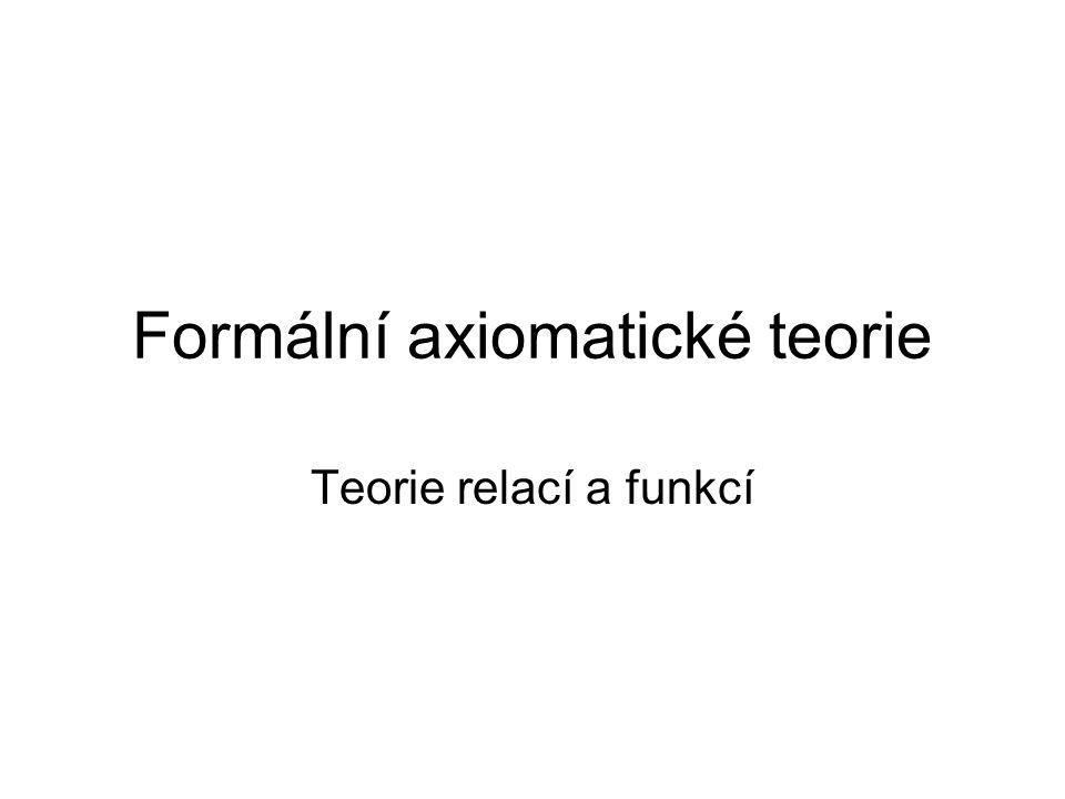 Formální axiomatické teorie Teorie relací a funkcí