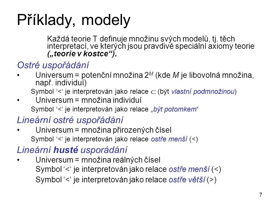7 Příklady, modely Každá teorie T definuje množinu svých modelů, tj.