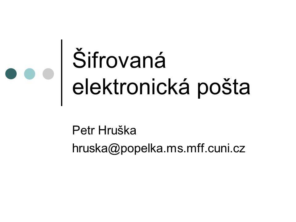 Šifrovaná elektronická pošta Petr Hruška hruska@popelka.ms.mff.cuni.cz