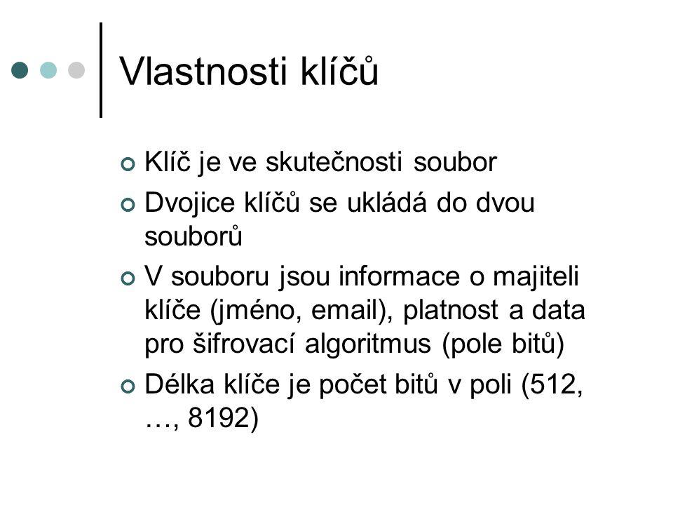 Vlastnosti klíčů Klíč je ve skutečnosti soubor Dvojice klíčů se ukládá do dvou souborů V souboru jsou informace o majiteli klíče (jméno, email), platnost a data pro šifrovací algoritmus (pole bitů) Délka klíče je počet bitů v poli (512, …, 8192)