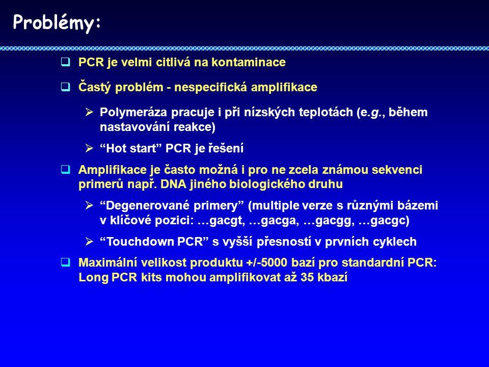 Problémy:  PCR je velmi citlivá na kontaminace  Častý problém - nespecifická amplifikace  Polymeráza pracuje i při nízských teplotách (e.g., během nastavování reakce)  Hot start PCR je řešení  Amplifikace je často možná i pro ne zcela známou sekvenci primerů např.