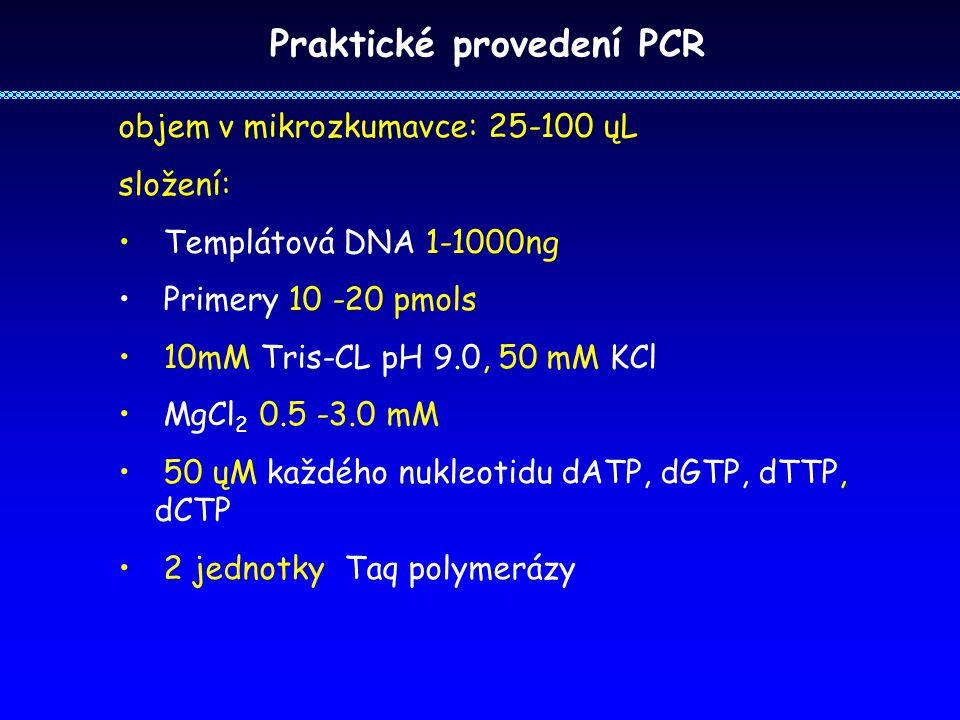 Praktické provedení PCR objem v mikrozkumavce: 25-100 ųL složení: Templátová DNA 1-1000ng Primery 10 -20 pmols 10mM Tris-CL pH 9.0, 50 mM KCl MgCl 2 0.5 -3.0 mM 50 ųM každého nukleotidu dATP, dGTP, dTTP, dCTP 2 jednotky Taq polymerázy
