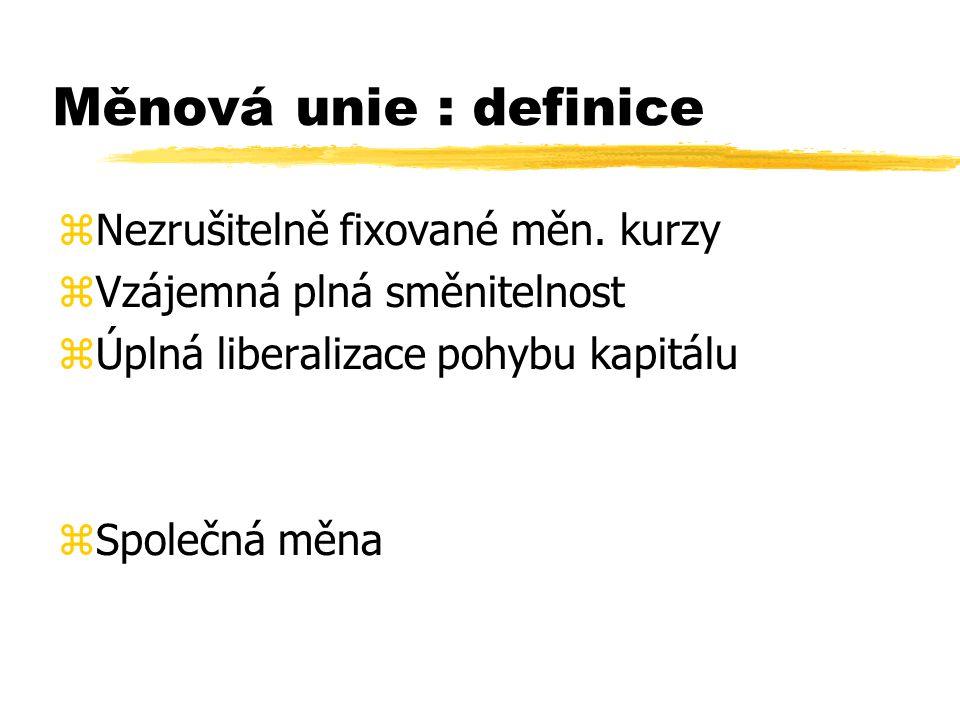 Měnová unie : definice  Nezrušitelně fixované měn.