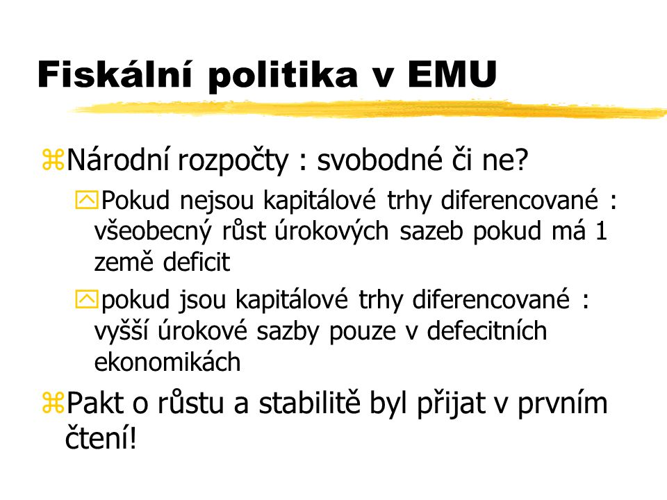 Fiskální politika v EMU  Národní rozpočty : svobodné či ne.