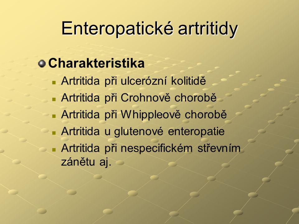 Enteropatické artritidy Charakteristika Artritida při ulcerózní kolitidě Artritida při Crohnově chorobě Artritida při Whippleově chorobě Artritida u g