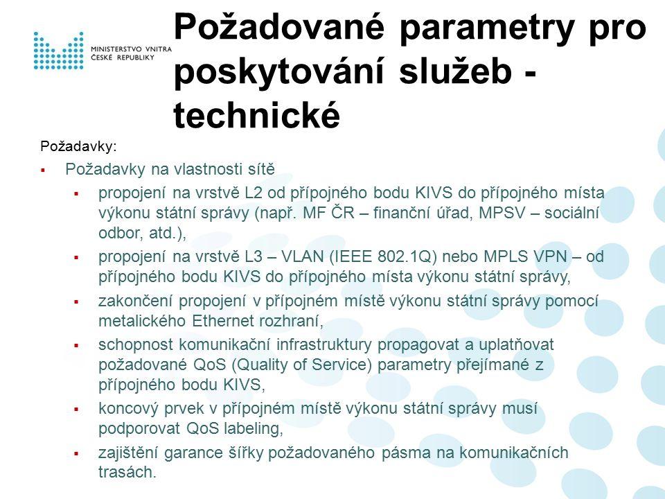 Požadované parametry pro poskytování služeb - technické Požadavky:  Požadavky na vlastnosti sítě  propojení na vrstvě L2 od přípojného bodu KIVS do