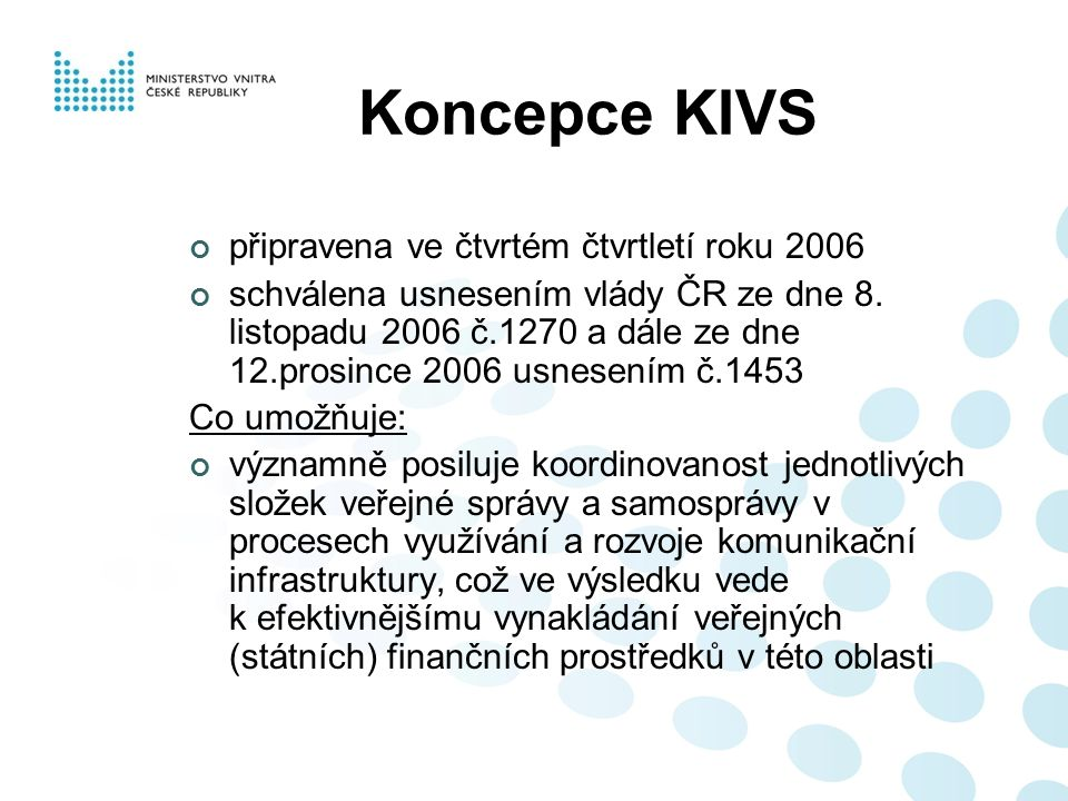 Koncepce KIVS připravena ve čtvrtém čtvrtletí roku 2006 schválena usnesením vlády ČR ze dne 8. listopadu 2006 č.1270 a dále ze dne 12.prosince 2006 us