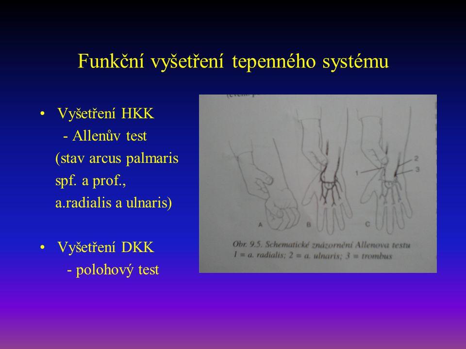 Funkční vyšetření tepenného systému Vyšetření HKK - Allenův test (stav arcus palmaris spf. a prof., a.radialis a ulnaris) Vyšetření DKK - polohový tes