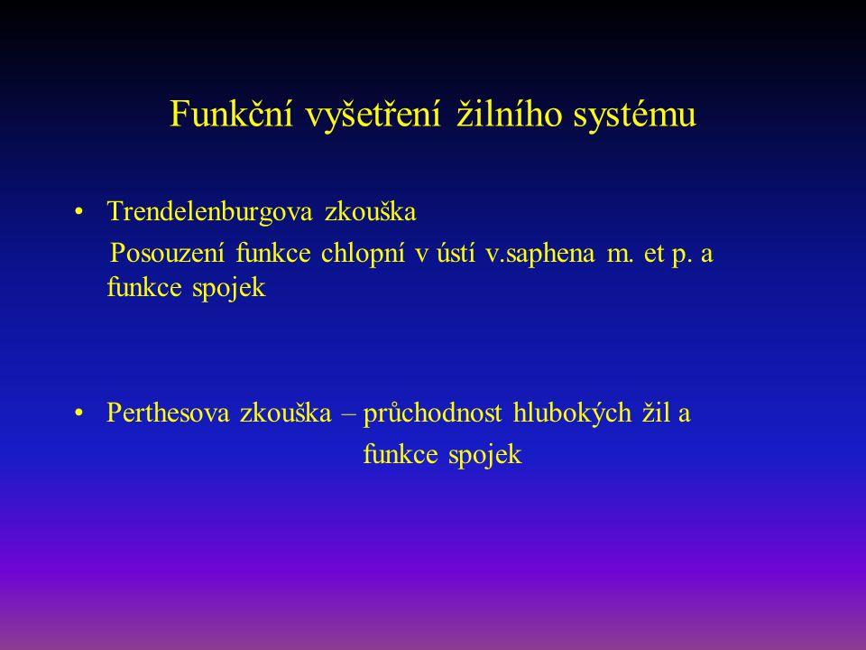 Trendelenburgova zkouška Posouzení funkce chlopní v ústí v.saphena m. et p. a funkce spojek Perthesova zkouška – průchodnost hlubokých žil a funkce sp