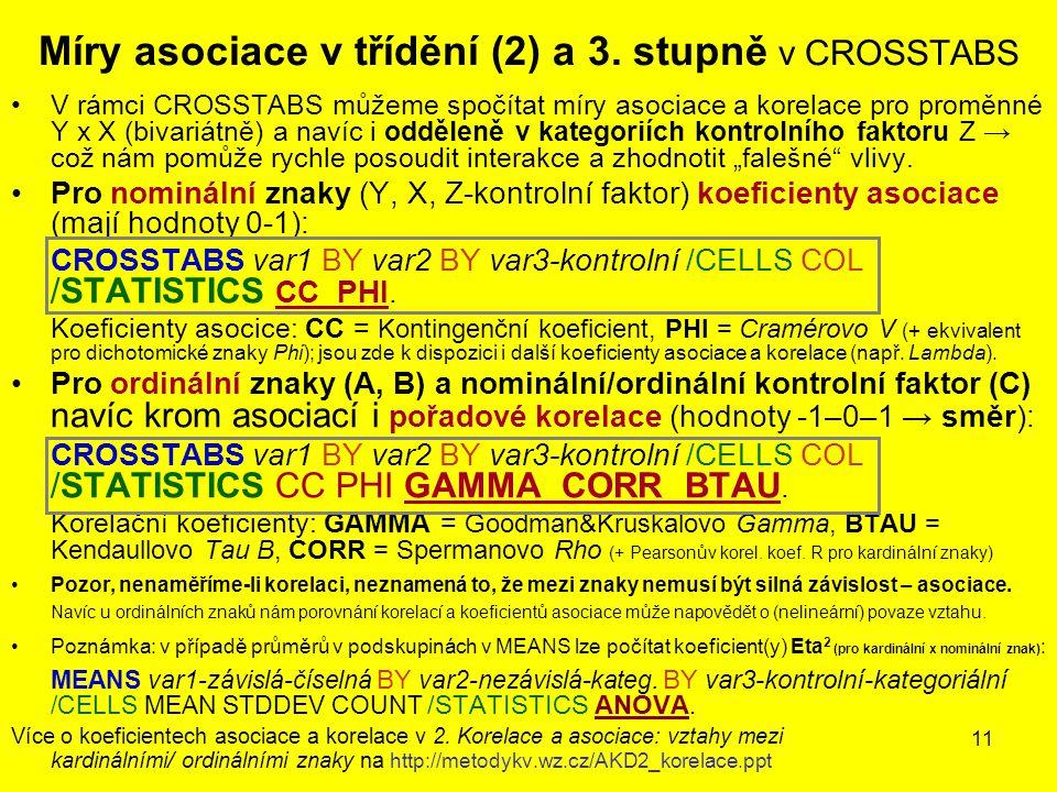 11 Míry asociace v třídění (2) a 3. stupně v CROSSTABS V rámci CROSSTABS můžeme spočítat míry asociace a korelace pro proměnné Y x X (bivariátně) a na