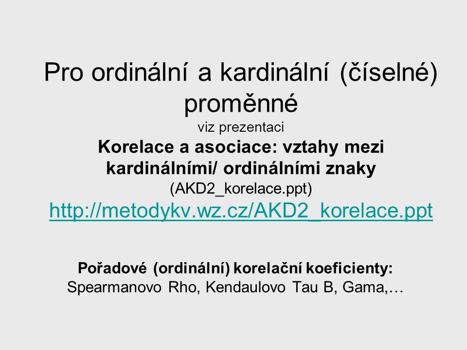 Pro ordinální a kardinální (číselné) proměnné viz prezentaci Korelace a asociace: vztahy mezi kardinálními/ ordinálními znaky (AKD2_korelace.ppt) http