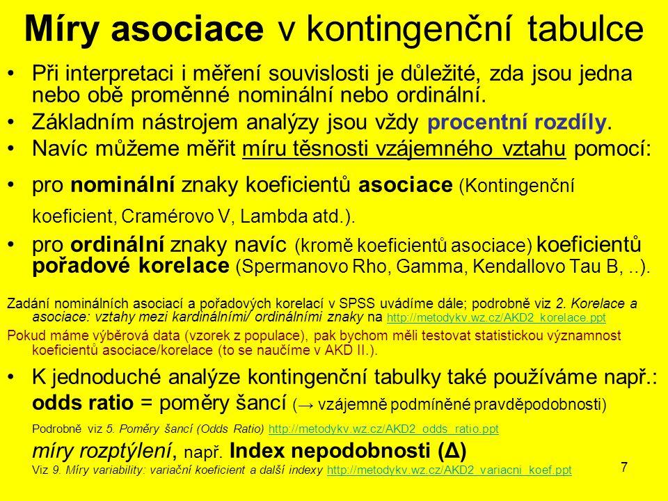 7 Míry asociace v kontingenční tabulce Při interpretaci i měření souvislosti je důležité, zda jsou jedna nebo obě proměnné nominální nebo ordinální. Z