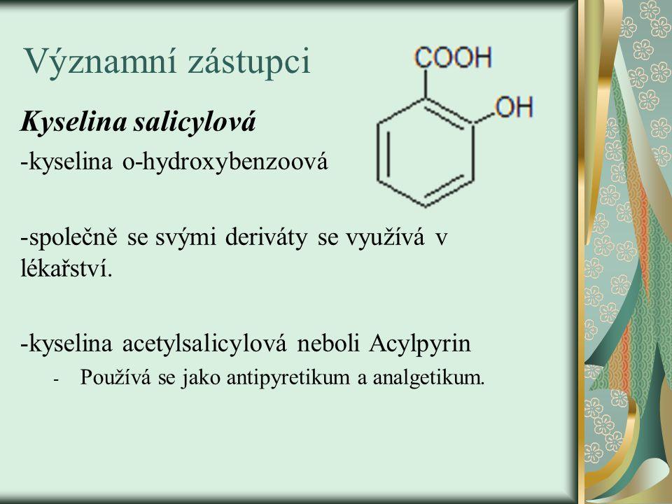 Významní zástupci Kyselina salicylová -kyselina o-hydroxybenzoová -společně se svými deriváty se využívá v lékařství.