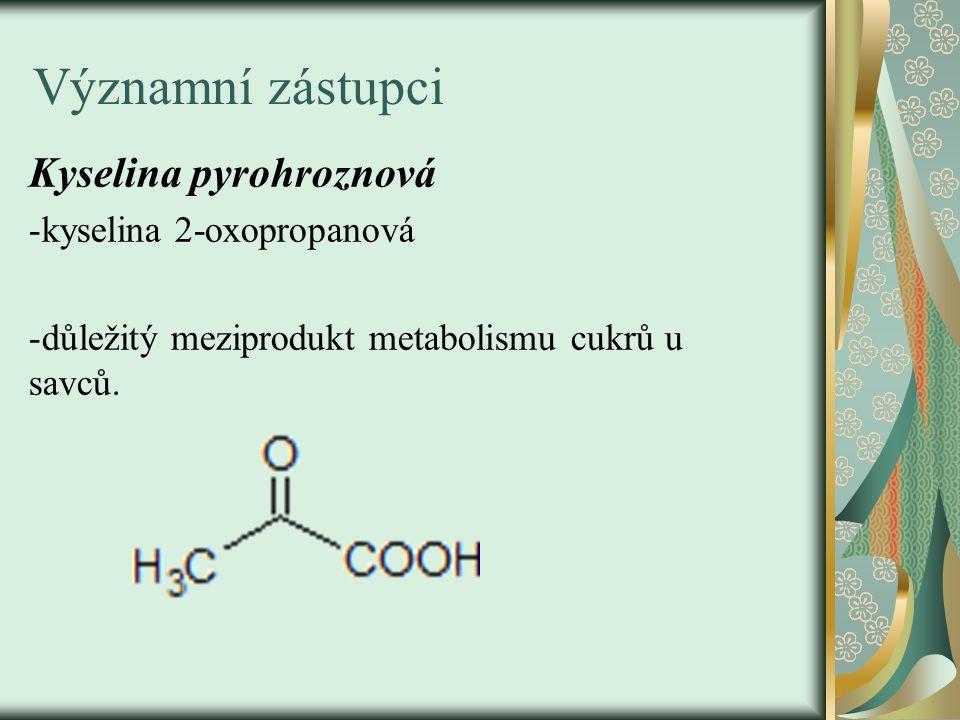Významní zástupci Kyselina pyrohroznová -kyselina 2-oxopropanová -důležitý meziprodukt metabolismu cukrů u savců.
