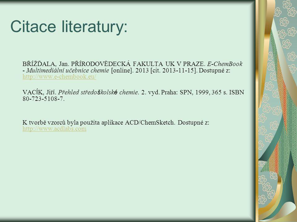 Citace literatury: BŘÍŽĎALA, Jan. PŘÍRODOVĚDECKÁ FAKULTA UK V PRAZE. E-ChemBook - Multimediální učebnice chemie [online]. 2013 [cit. 2013-11-15]. Dost