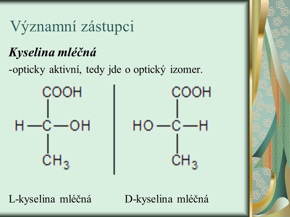 Významní zástupci Kyselina mléčná -opticky aktivní, tedy jde o optický izomer. L-kyselina mléčná D-kyselina mléčná