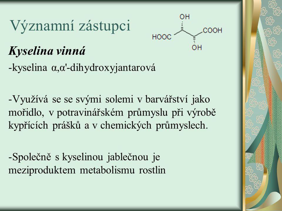 Významní zástupci Kyselina vinná -kyselina α,α'-dihydroxyjantarová -Využívá se se svými solemi v barvářství jako mořidlo, v potravinářském průmyslu př
