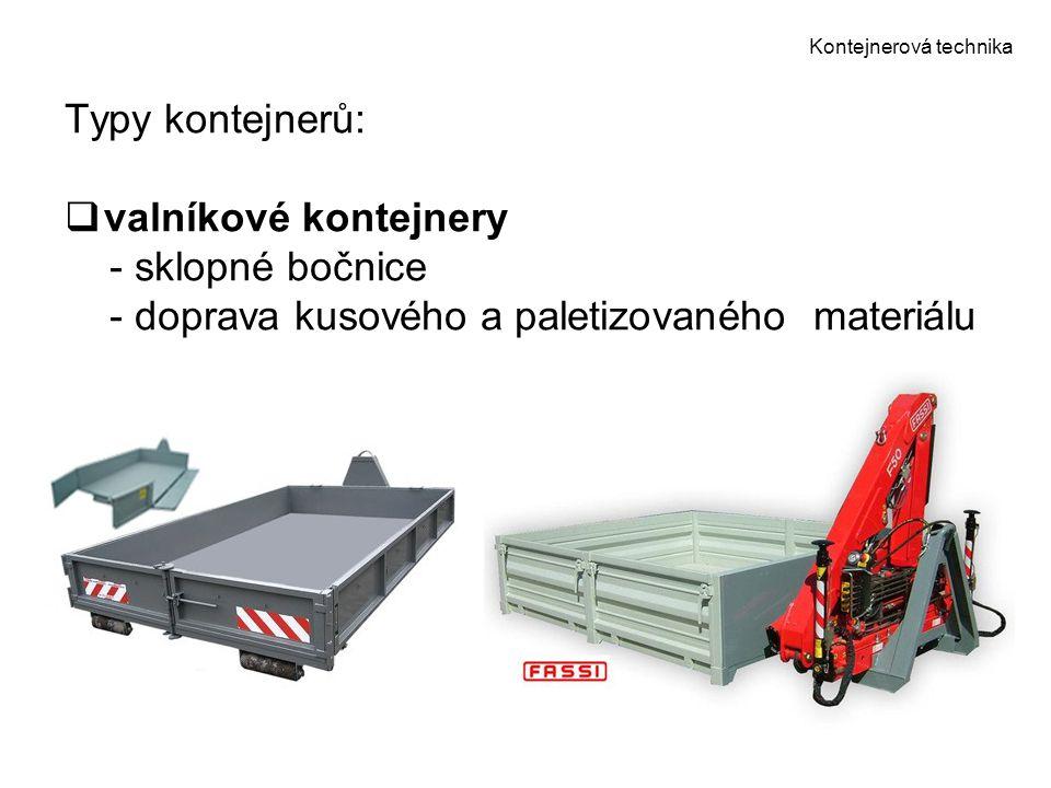 Kontejnerová technika Typy kontejnerů:  valníkové kontejnery - sklopné bočnice - doprava kusového a paletizovaného materiálu