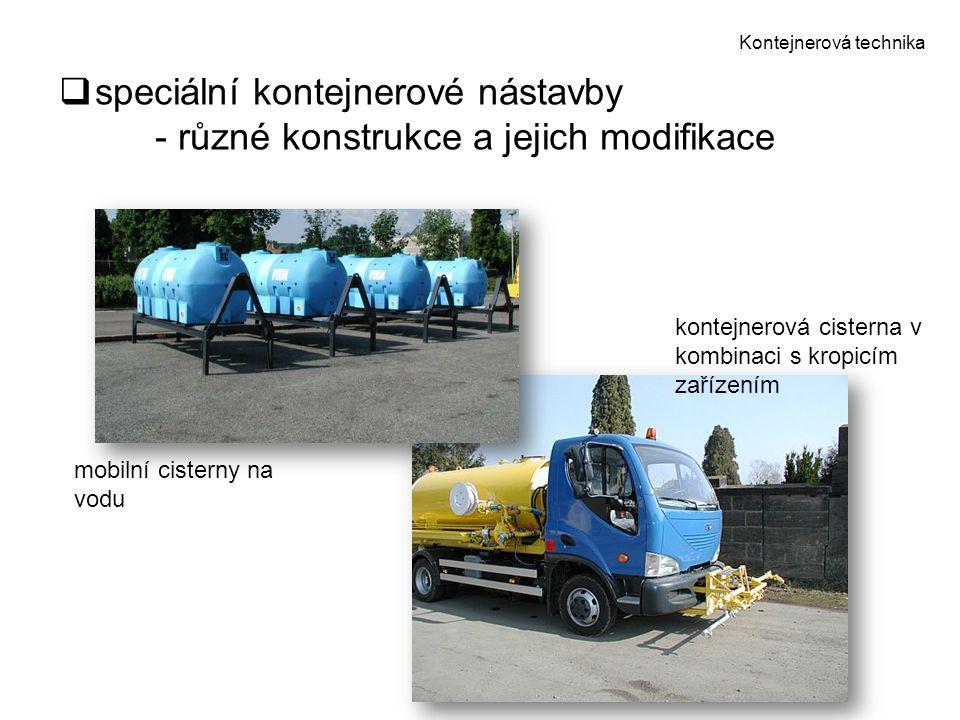 Kontejnerová technika  speciální kontejnerové nástavby - různé konstrukce a jejich modifikace mobilní cisterny na vodu kontejnerová cisterna v kombin