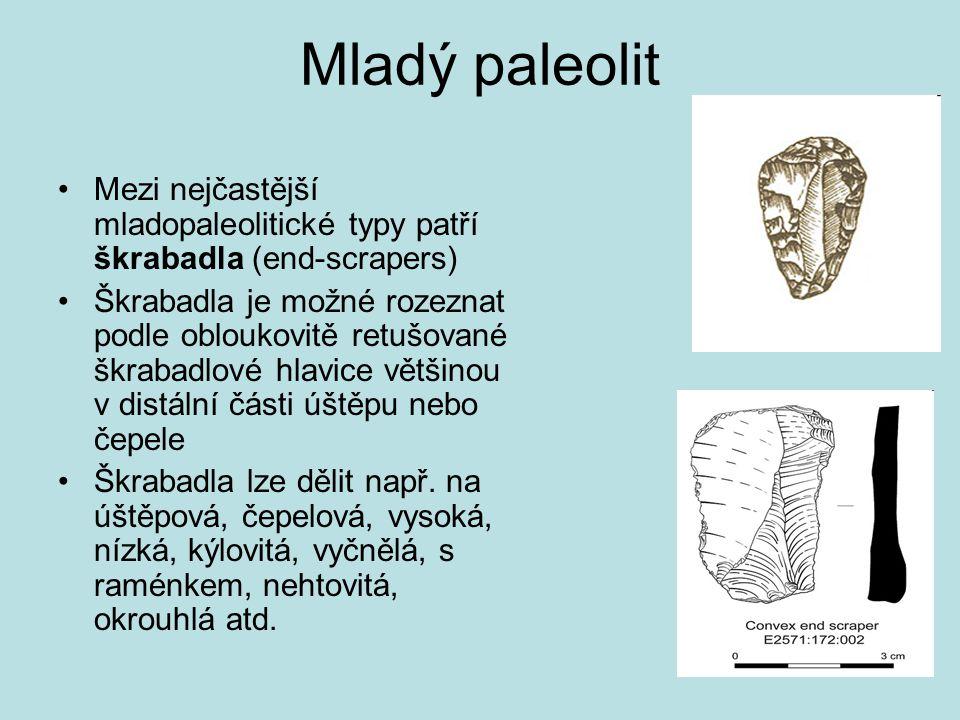 Mladý paleolit Mezi nejčastější mladopaleolitické typy patří škrabadla (end-scrapers) Škrabadla je možné rozeznat podle obloukovitě retušované škrabad