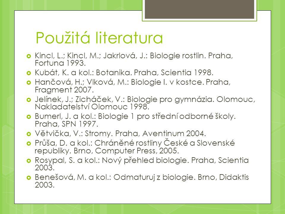 Použitá literatura  Kincl, L.; Kincl, M.; Jakrlová, J.: Biologie rostlin. Praha, Fortuna 1993.  Kubát, K. a kol.: Botanika. Praha, Scientia 1998. 