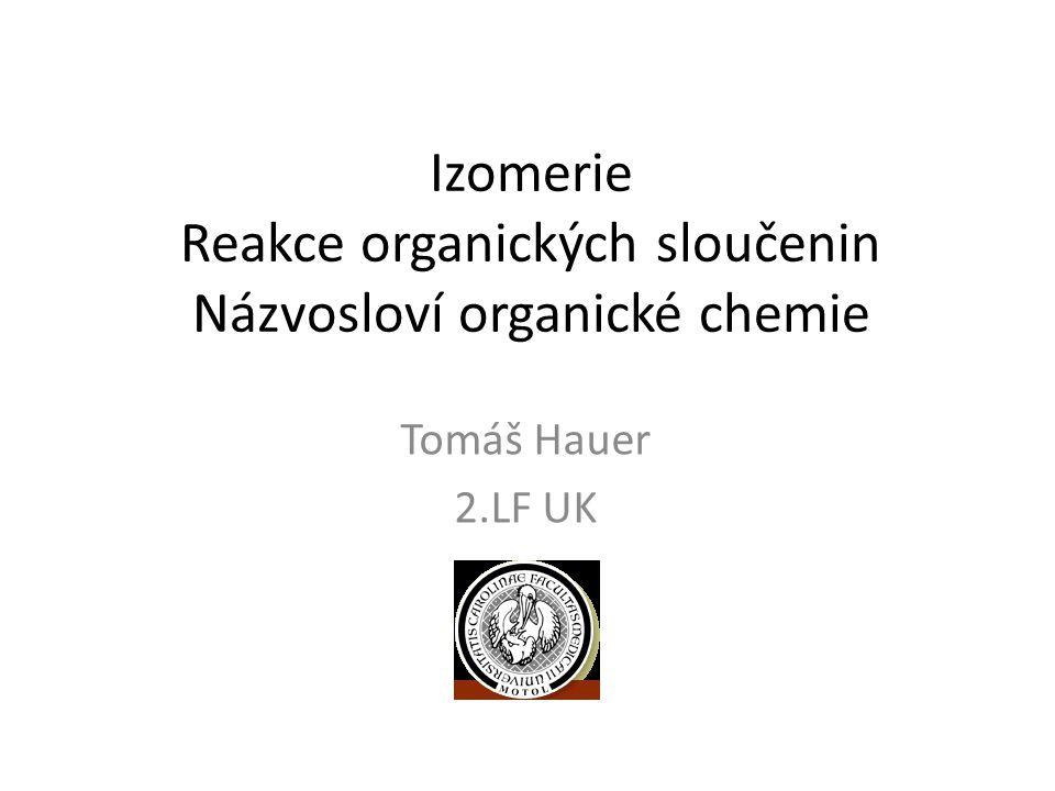 Izomerie Reakce organických sloučenin Názvosloví organické chemie Tomáš Hauer 2.LF UK