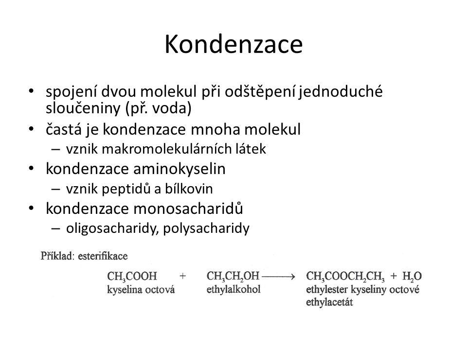 Kondenzace spojení dvou molekul při odštěpení jednoduché sloučeniny (př. voda) častá je kondenzace mnoha molekul – vznik makromolekulárních látek kond