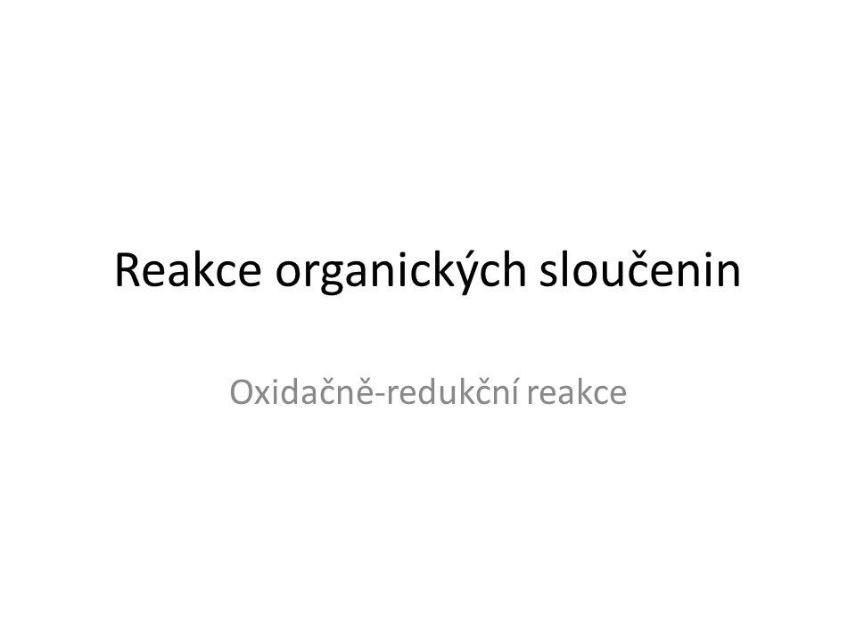 Reakce organických sloučenin Oxidačně-redukční reakce