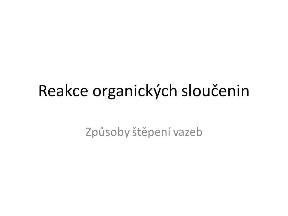 Reakce organických sloučenin Způsoby štěpení vazeb