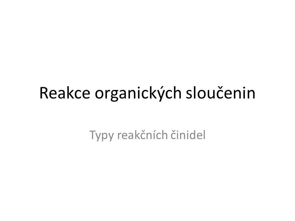 Reakce organických sloučenin Typy reakčních činidel
