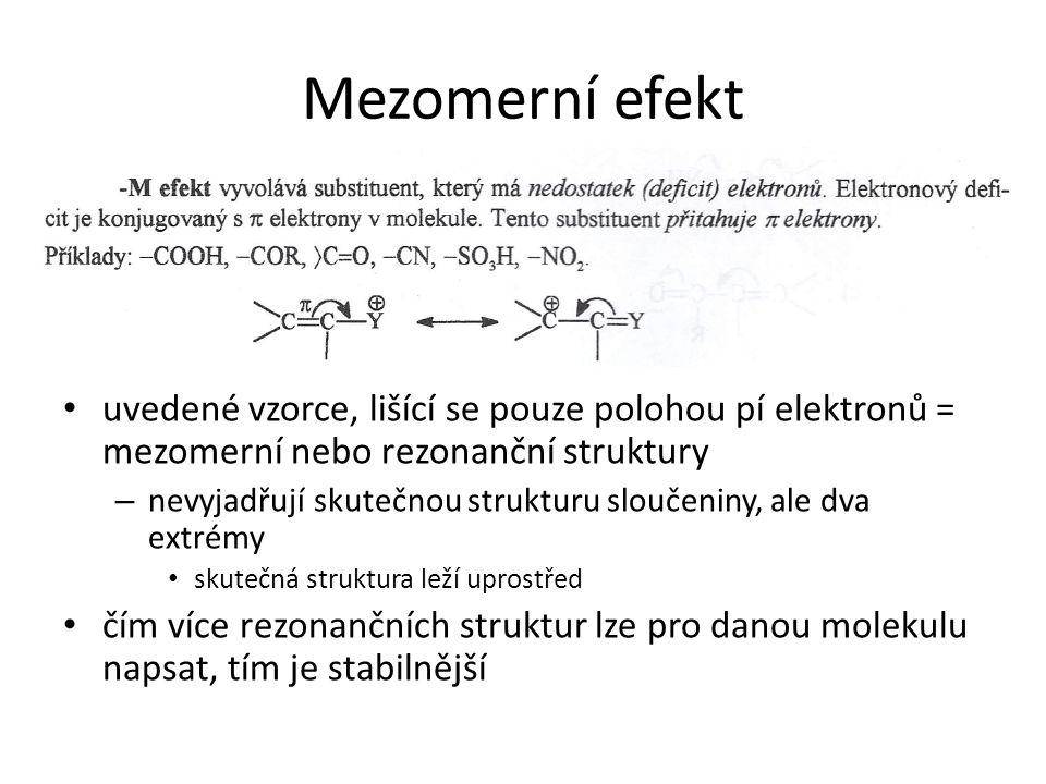 Mezomerní efekt uvedené vzorce, lišící se pouze polohou pí elektronů = mezomerní nebo rezonanční struktury – nevyjadřují skutečnou strukturu sloučenin
