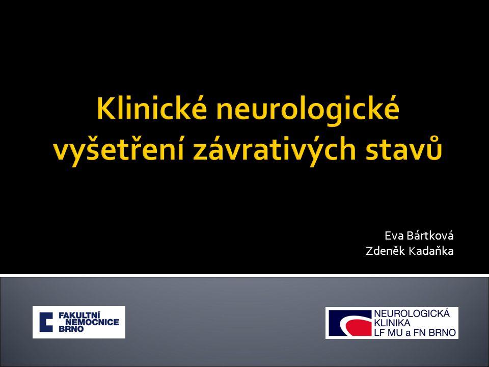 Klinické neurologické vyšetření závrativých stavů Eva Bártková Zdeněk Kadaňka