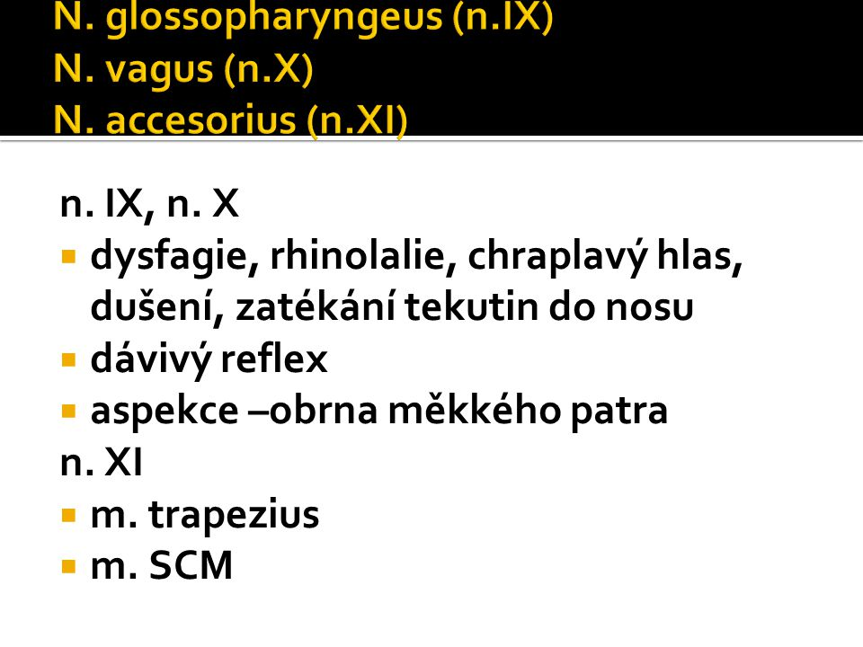 N.glossopharyngeus (n.IX) N. vagus (n.X) N. accesorius (n.XI) n.
