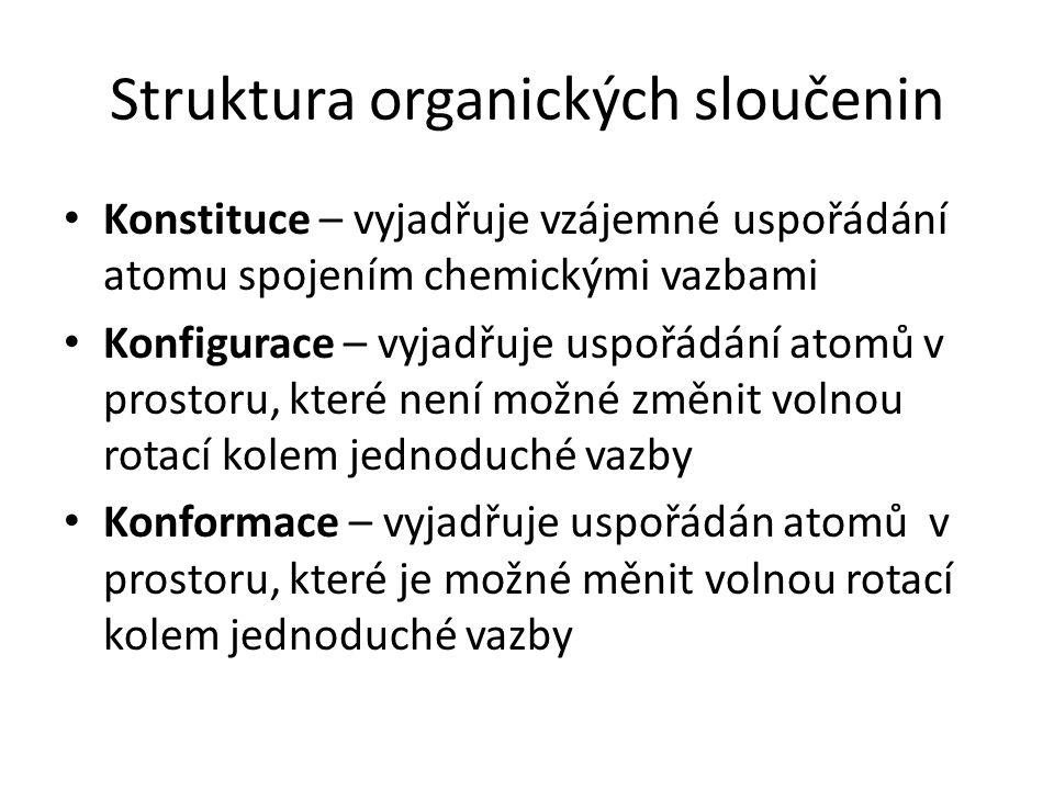 Isomerie Isomerie: jev, kdy sloučeniny mají stejné složené, ale rozdílnou strukturu (= isomery) Konstituční – Řetězcová – rozdílné větvení řetězce alkanů – Polohová – rozdílné umístnění charakteristické skupiny v molekule – Skupinová – rozdíl ve funkční skupině za současného zachování sumárního vzorce Prostorová - stereoisomerie – Konformační – různé formy stejné molekuly, vznikající otáčením atomů kolem jednoduché vazby – Geometrická (cis-trans isomerie) – různé umístnění substituentů vzhledem k dvojné vazbě – Optická – rozdílné uspořádání substituentů na asymetrickém atomu uhlíku (uhlík se čtyřmi odlišnými substituenty).