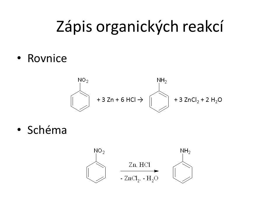 Zápis organických reakcí Rovnice Schéma + 3 Zn + 6 HCl → + 3 ZnCl 2 + 2 H 2 O