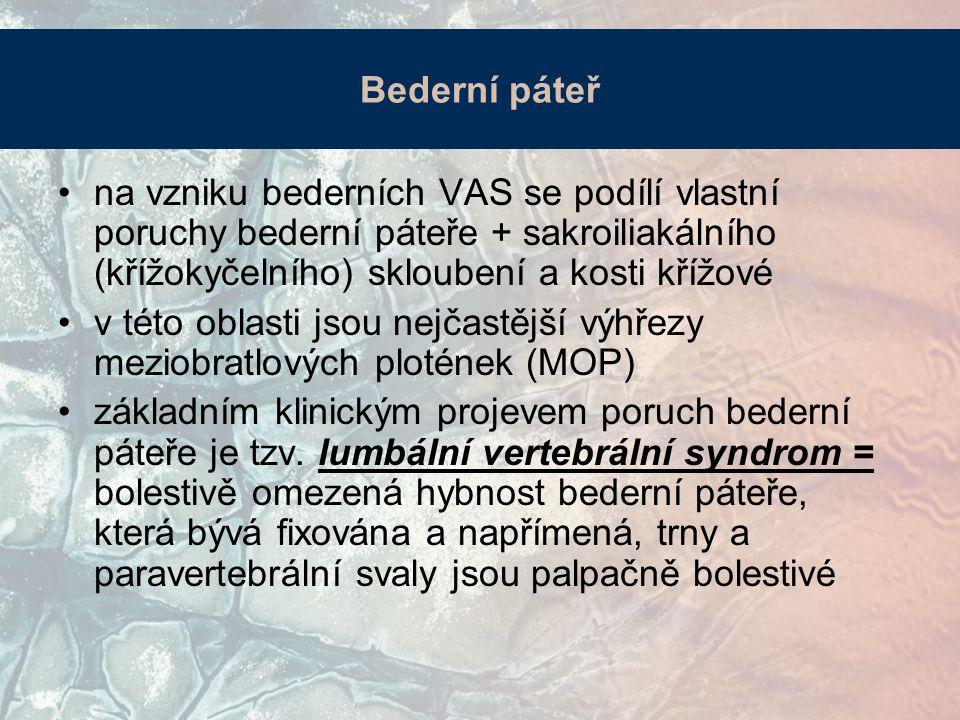 Bederní páteř na vzniku bederních VAS se podílí vlastní poruchy bederní páteře + sakroiliakálního (křížokyčelního) skloubení a kosti křížové v této oblasti jsou nejčastější výhřezy meziobratlových plotének (MOP) základním klinickým projevem poruch bederní páteře je tzv.
