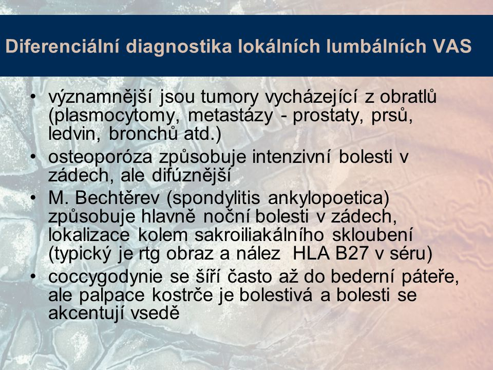 Diferenciální diagnostika lokálních lumbálních VAS významnější jsou tumory vycházející z obratlů (plasmocytomy, metastázy - prostaty, prsů, ledvin, bronchů atd.) osteoporóza způsobuje intenzivní bolesti v zádech, ale difúznější M.