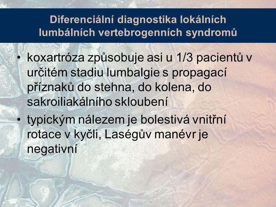 koxartróza způsobuje asi u 1/3 pacientů v určitém stadiu lumbalgie s propagací příznaků do stehna, do kolena, do sakroiliakálního skloubení typickým nálezem je bolestivá vnitřní rotace v kyčli, Laségův manévr je negativní