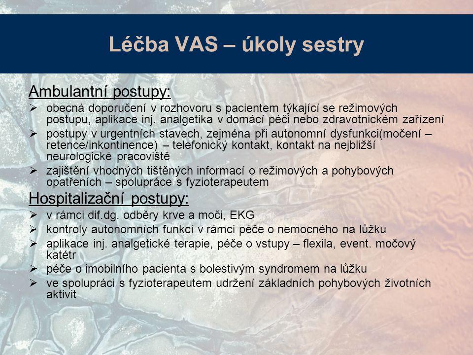 Léčba VAS – úkoly sestry Ambulantní postupy:  obecná doporučení v rozhovoru s pacientem týkající se režimových postupu, aplikace inj. analgetika v do