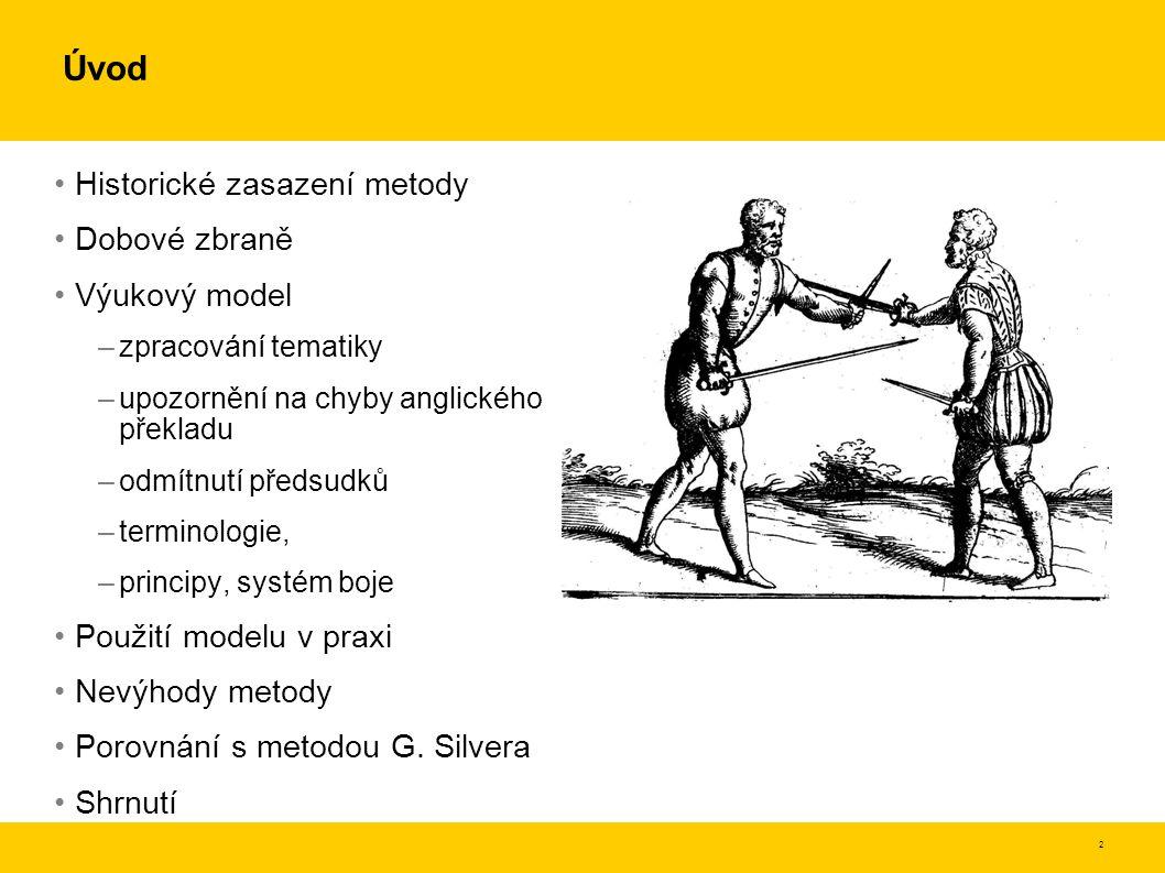 3 Historické zasazení di Grassiho metody Medena, Treviso, Benátky 1530-1570 Přechod od lehkých gotických mečů k rapírům, přidávání drápků, prstenců a drátěných košů Italské městské státy a omezení moci práva na městský okrsek Achille Marozo – Opera Nova (1536) –koncept střehů a přechodů mezi nimi –obrana pomocí střehů –seky i body Camillo Agrippa (1553) –matematicky dokazuje účinnost bodu