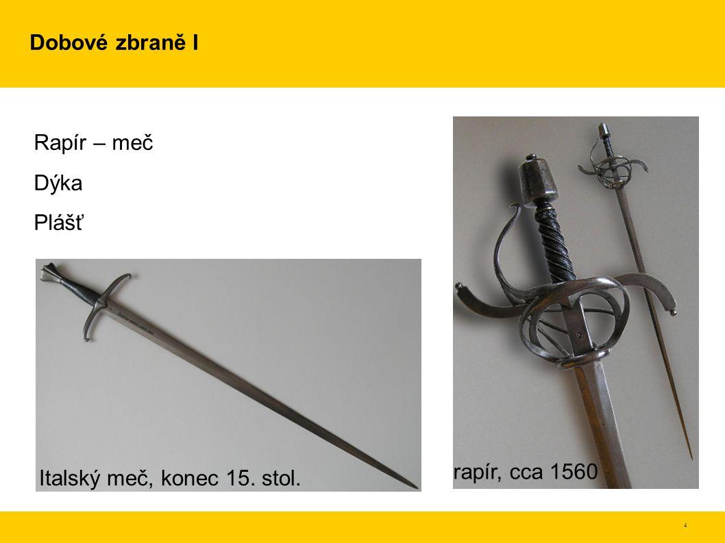 5 Dobové zbraně II Puklíř Hranatý tarč Kulatý tarč