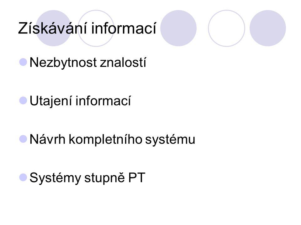 Získávání informací Nezbytnost znalostí Utajení informací Návrh kompletního systému Systémy stupně PT