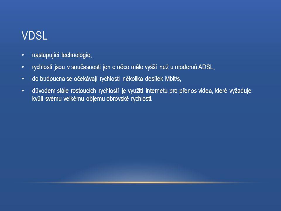 VDSL nastupující technologie, rychlosti jsou v současnosti jen o něco málo vyšší než u modemů ADSL, do budoucna se očekávají rychlosti několika desítek Mbit/s, důvodem stále rostoucích rychlostí je využití internetu pro přenos videa, které vyžaduje kvůli svému velkému objemu obrovské rychlosti.